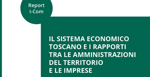 """Report I-Com """"Il sistema economico toscano e i rapporti tra le amministrazioni del territorio e le imprese"""""""