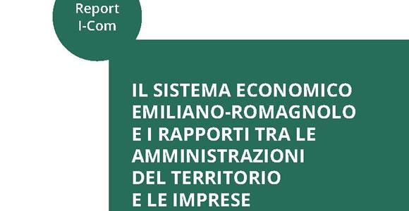 """Report I-Com """"Il sistema economico emiliano-romagnolo e i rapporti tra le amministrazioni del territorio e le imprese"""""""