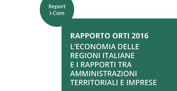 """Report I-Com """"L'economia delle Regioni italiane e i rapporti tra amministrazioni territoriali e imprese"""""""